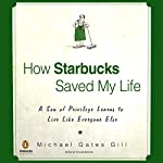 How Starbucks Saved My Life: A Son of Privilege Learns to Live Like Everyone Else | Michael Gates Gill