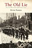 Old Lie : The Great War and the Public-School Ethos, Parker, Peter, 1847250440