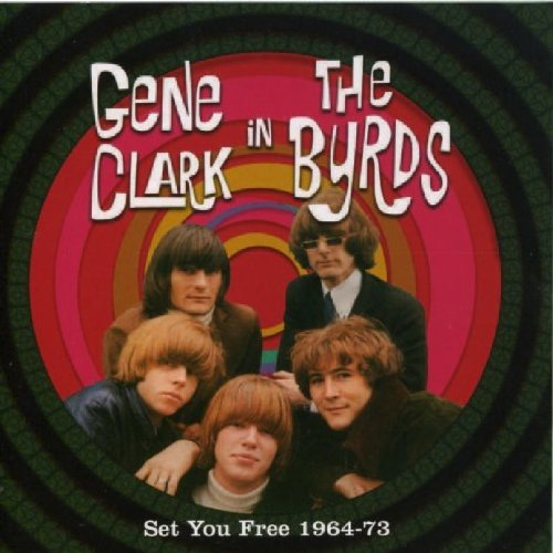 Byrds - Set You Free: Gene Clark in the Byrds 1964-1973 - Zortam Music