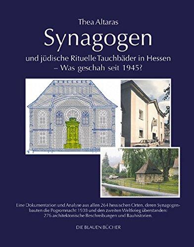 Synagogen und jüdische Rituelle Tauchbäder in Hessen - Was geschah seit 1945?: Eine Dokumentation und Analyse aus allen 264 hessischen Orten, deren ... Kahl und Heinrich Nuhn. (Die Blauen Bücher)