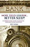 More Yield, Less Risk - Better Sleep! : A common sense guide to managing your bank's bond Portfolio, Goble, Jeff, 0979907748