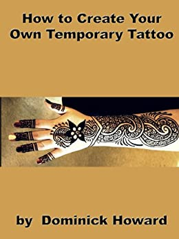 how to create your own temporary tattoo ebook dominick howard kindle store. Black Bedroom Furniture Sets. Home Design Ideas