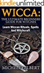 Wicca: The Ultimate Beginners Guide F...