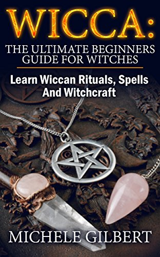 Wicca: The Ultimate Beginners Guide For Witches: How To Become a Solitary Practitioner (Wiccan, Spells and Rituals, Wicca Spells, Paganism,Candles, Witchcraft, Symbols)