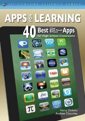 Apps for Learning: 40 Best iPad/iPod Touch/iPhone Apps for High School Classrooms (The 21st Century Fluency Series)