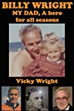 BILLY WRIGHT, MY Dad: A Hero for All Seasons