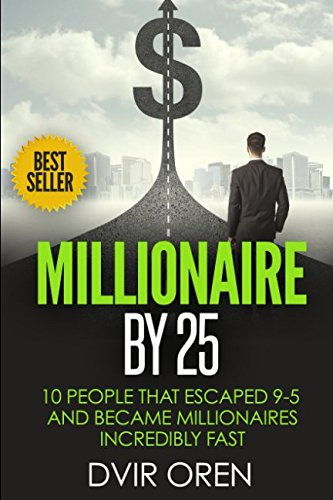 Millionaire By 25: 10 People That Escaped 9-5 And Became Millionaires Incredibly Fast (The Millionaire Book Series) ebook