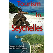 Tourism in Seychelles: Touring Seychelles and discover its beauty on Vacation and Picnic