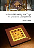 Scalable Microchip Ion Traps for Quantum Computation, Stephan Schulz, 0557621852