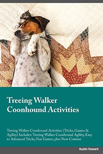 Treeing Walker Coonhound Activities Treeing Walker Coonhound Activities (Tricks, Games & Agility) Includes: Treeing Walker Coonhound Agility, Easy to Advanced Tricks, Fun Games, plus New (Treeing Walker)