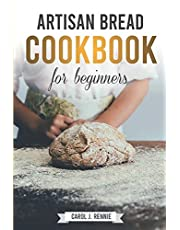 Artisan Bread Cookbook for Beginners: The Essential Guide to Bread Baking Step-by-Step and easy to follow.