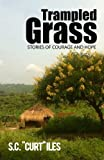 Trampled Grass v.1.2: Stories of Courage and Hope