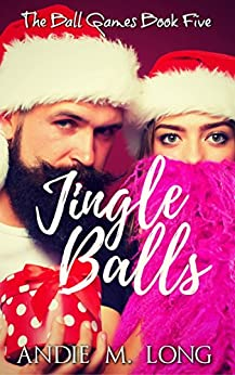 Jingle Balls: Ball Games Book 5 (The Ball Games) by [Long, Andie M.]