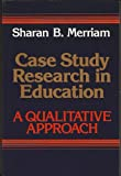 Case Study Research in Education: A Qualitative Approach (The Jossey-Bass Social & Behavioral Science Series)