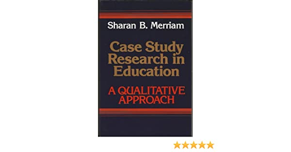 sharan merriam case study research in education