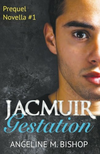 Jacmuir: Gestation (Jacmuir Prequel Series) (Volume 1)