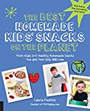 The Best Homemade Kids' Snacks on the Planet: More than 200 Healthy Homemade Snacks You and Your Kids Will Love (Best on the Planet)