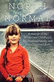 North Of Normal: A Memoir of My Wilderness Childhood, My Counterculture Family, and How I Survived Both