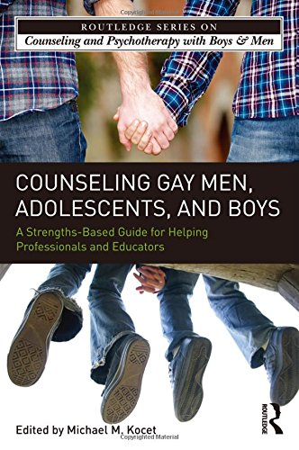 Counseling Gay Men, Adolescents, and Boys: A Strengths-Based Guide for Helping Professionals and Educators (The Routledge Series on Counseling and Psychotherapy with Boys and Men) by Routledge