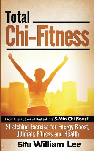 Total Chi Fitness Stretching Exercise For Energy Boost  Ultimate Fitness And Health  Chi Powers For Modern Age   Volume 2