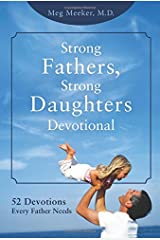 Strong Fathers, Strong Daughters Devotional: 52 Devotions Every Father Needs Hardcover