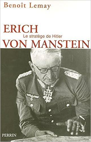 Benoît Lemay - Erich von Manstein (stratége de Hitler)
