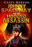 Johnny Spaceway and the Hooded Assassin: Dystopian Child Prodigy SciFi (Volume 1)