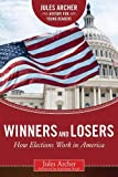 Winners and Losers: How Elections Work in America (Jules Archer History for Young Readers)