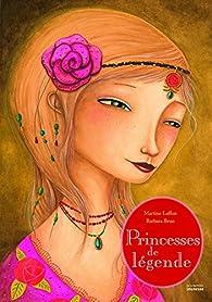 Princesses de légende par Barbara Brun