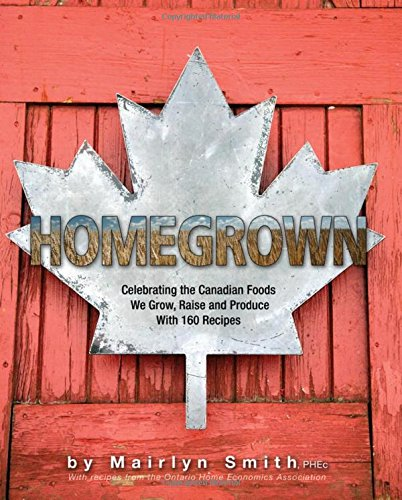 [Best] Homegrown: Celebrating the Canadian Foods We Grow, Raise and Produce<br />R.A.R