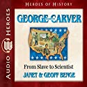 George Washington Carver: From Slave to Scientist (Heroes of History) Audiobook by Janet Benge, Geoff Benge Narrated by Tim Gregory
