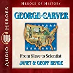 George Washington Carver: From Slave to Scientist (Heroes of History) | Janet Benge,Geoff Benge