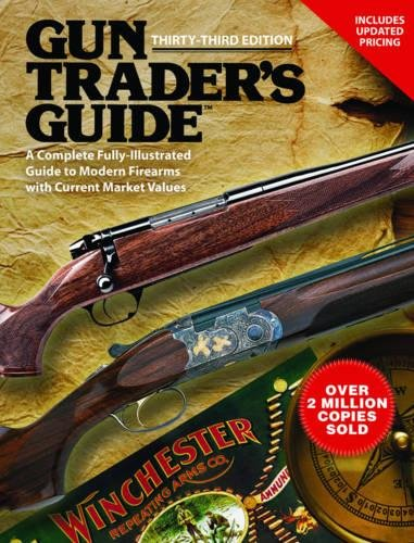 Gun Trader?s Guide, Thirty-Third Edition: A Complete, Fully-Illustrated Guide to Modern Firearms with Current Market Values