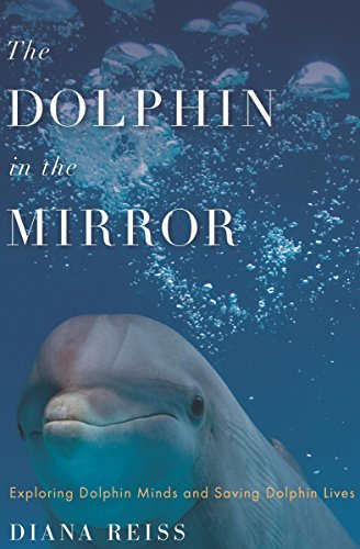 The Dolphin in the Mirror: Exploring Dolphin Minds and Saving Dolphin Lives ()