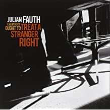 Everybody Ought To Treat A Stranger Right by Julian Fauth (2012-11-20)