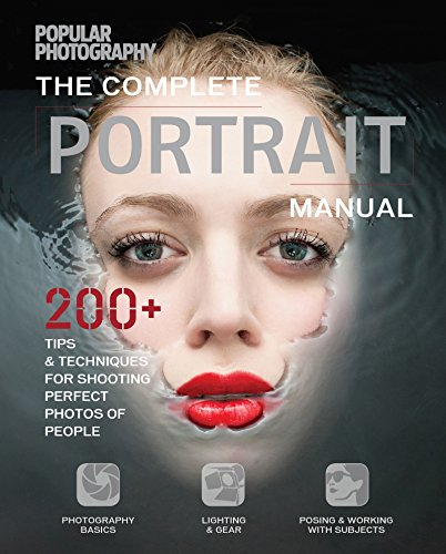 (The Complete Portrait Manual: 200+ Tips and Techniques for Shooting Perfect Photos of People (Popular Photography))