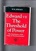 Edward VI: The Threshold of Power; The…