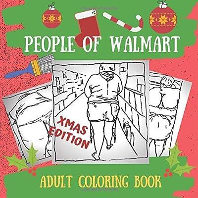 Buy People Of Walmart, Xmas Edition, Adult Coloring Book: People From  Walmart Christmas Edition, People Of Walmart Christmas, Christmas Adult  Coloring Gift Book Walmart, Unofficial Edition Paperback – November 27,  2019