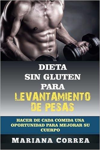 DIETA SIN GLUTEN Para LEVANTAMIENTO DE PESAS: Hacer de cada comida una oportunidad para mejorar su cuerpo (Spanish Edition): Mariana Correa: 9781512055290: ...