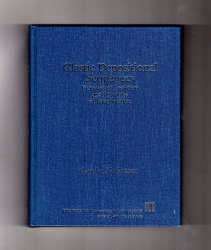 Clastic Depositional Sequences: Processes of Evolution and Principles of Interpretation (PRENTICE HALL ADVANCED REFERENC