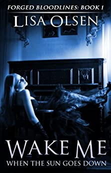 Wake Me When the Sun Goes Down (Forged Bloodlines Book 1) by [Olsen, Lisa]