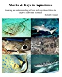 img - for Sharks & Rays in Aquariums: Gaining an understanding of how to keep these fishes in captive saltwater systems (Aquarium Success) (Volume 3) book / textbook / text book