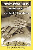 Family Communication, Connections, and Health Transitions 9781433110689