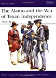 The Alamo and the War of Texan Independence 1835-36 (Men-At-Arms Series, 173)
