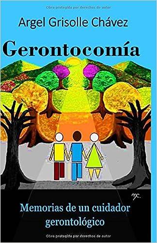 Gerontocomía: Memorias de un cuidador gerontológico (Spanish Edition) (Spanish) 1st Edition