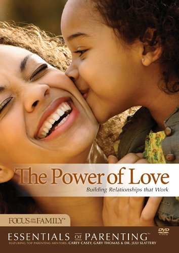 The Power of Love: Building Relationships that Work (Essentials of Parenting)