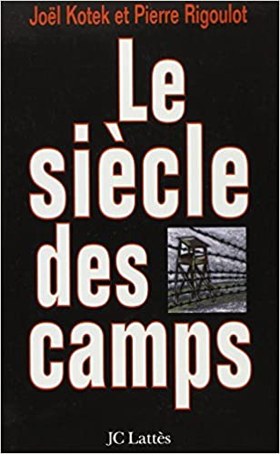 Lire Le siècle des camps: emprisonnement, détention, extermination, cent ans de mal absolu pdf epub
