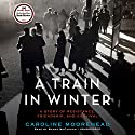 A Train in Winter: An Extraordinary Story of Women, Friendship, and Resistance in Occupied France Audiobook by Caroline Moorehead Narrated by Wanda McCaddon