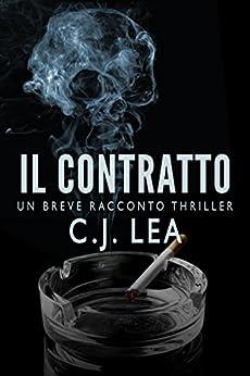 Il Contratto: Un Breve Racconto Thriller (Italian Edition) by [Lea, C. J.]
