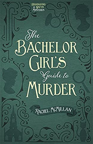The Bachelor Girl's Guide to Murder (Herringford and Watts Mysteries Book 1) (Guide To Murder)